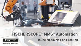 FISCHERSCOPE® MMS® Automation: the Solution for Inline Coating Thickness & Conductivity Measurement